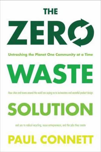 The Zero Waste Solution: Untrashing the Planet One Community at a Time (Paperback)