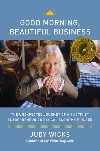 Good Morning, Beautiful Business: The Unexpected Journey of an Activist Entrepreneur and Local-Economy Pioneer (Hardback)
