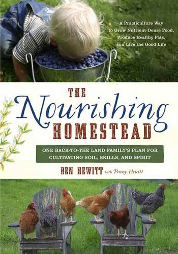 The Nourishing Homestead: One Back-to-the Land Family's Plan for Cultivating Soil, Skills, and Spirit (Paperback)