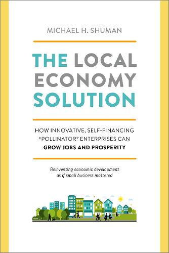 The Local Economy Solution: How Innovative, Self-Financing Pollinator Enterprises Can Grow Jobs and Prosperity (Paperback)