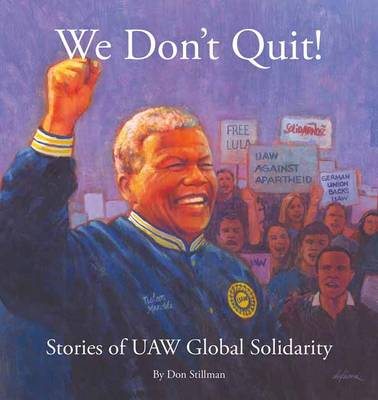 We Don't Quit!: Stories of UAW Global Solidarity (Paperback)