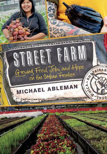 Street Farm: Growing Food, Jobs, and Hope on the Urban Frontier (Paperback)