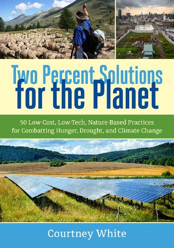 Two Percent Solutions for the Planet: 50 Low-Cost, Low-Tech, Nature-Based Practices for Combatting Hunger, Drought, and Climate Change (Paperback)