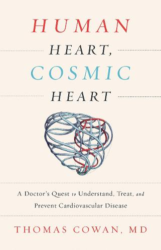 Human Heart, Cosmic Heart: A Doctor s Quest to Understand, Treat, and Prevent Cardiovascular Disease (Paperback)