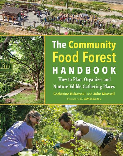 The Community Food Forest Handbook: How to Plan, Organize, and Nurture Edible Gathering Places (Paperback)