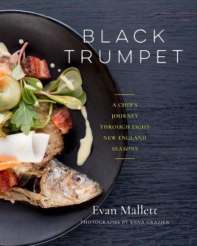 Black Trumpet: A Chef s Journey Through Eight New England Seasons (Hardback)