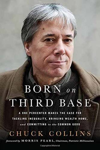 Born on Third Base: A One Percenter Makes the Case for Tackling Inequality, Bringing Wealth Home, and Committing to the Common Good (Paperback)