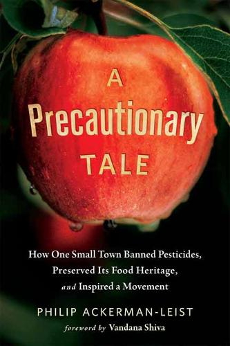 A Precautionary Tale: The Story of How One Small Town Banned Pesticides, Preserved its Food Heritage, and Inspired a Movement (Paperback)