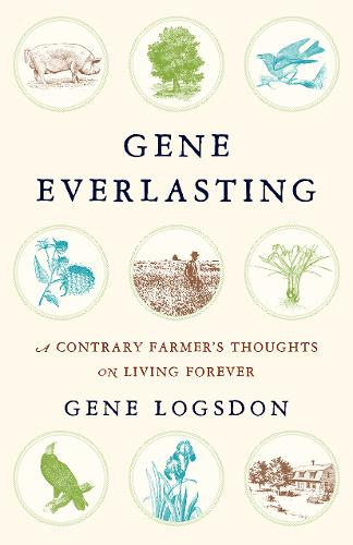Gene Everlasting: A Contrary Farmer's Thoughts on Living Forever (Paperback)