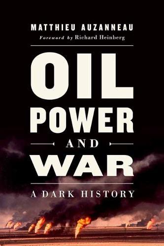 Oil, Power, and War: A Dark History (Hardback)