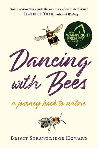 Dancing with Bees: A Journey Back to Nature (Hardback)