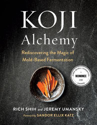 Koji Alchemy: Rediscovering the Magic of Mold-Based Fermentation (Soy Sauce, Miso, Sake, Mirin, Amazake, Charcuterie) (Hardback)
