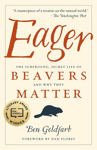 Eager: The Surprising, Secret Life of Beavers and Why They Matter (Paperback)