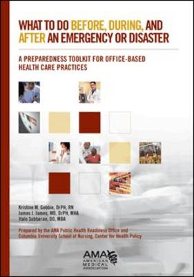 What to Do Before, During, and After an Emergency or Disaster...: A Preparedness Toolkit for Office-based Health Care Practices (Paperback)