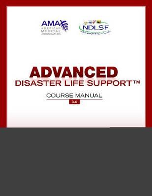 Advanced Disaster Life Support (ADLS) Manual, Version 3.0 (Paperback)