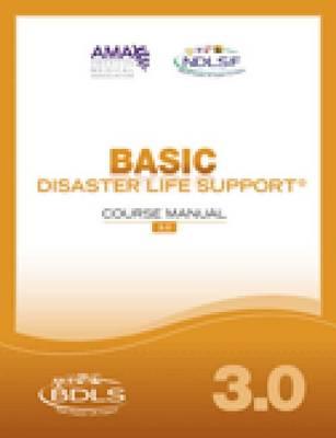 Basic Disaster Life Support (BDLS) Manual, Version 3.0 (Paperback)