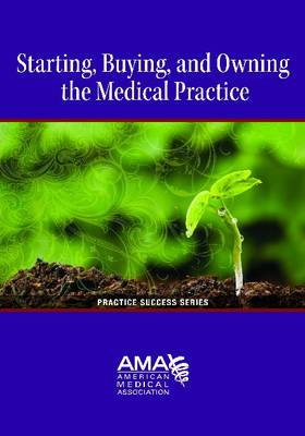 Starting, Buying and Owning a Medical Practice (Paperback)