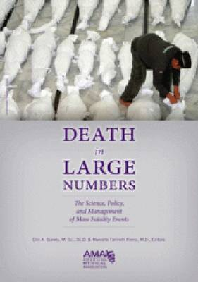 Death in Large Numbers: The Science, Policy and Management of Mass Fatality Events (Hardback)