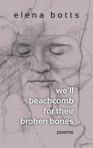 we'll beachcomb for their broken bones: poems (Paperback)