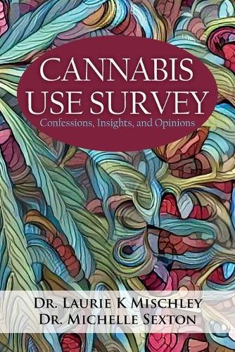 Cannabis Use Survey: Confessions, Insights, and Opinions (Paperback)