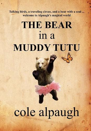 The Bear in a Muddy Tutu (Hardback)