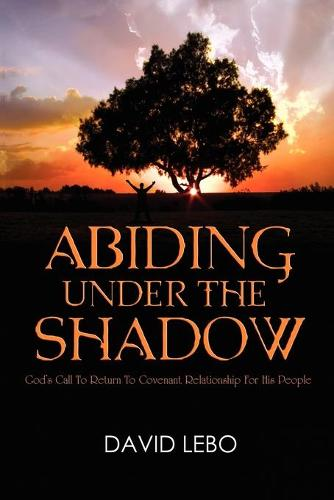 Abiding Under the Shadow: God's Call to Return to Covenant Relationship for His People (Paperback)