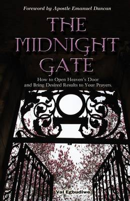 The Midnight Gate: How to Open Heaven's Door and Bring Desired Answers to Your Prayers (Paperback)