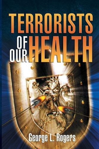 Terrorists of Our Health (Paperback)