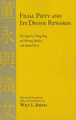 Filial Piety and Its Divine Rewards: The Legend of Dong Yong and Weaving Maiden with Related Texts (Paperback)