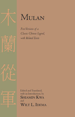 Mulan: Five Versions of a Classic Chinese Legend, with Related Texts (Paperback)