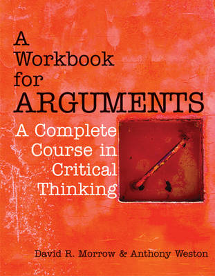 A Workbook for Arguments, Second Edition: A Complete Course in Critical Thinking (Hardback)
