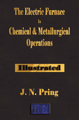 The Electric Furnace in Chemical and Metallurgical Operations (Hardback)