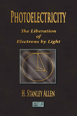 Photoelectricity - The Liberation of Electrons by Light (Paperback)
