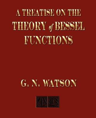 A Treatise on the Theory of Bessel Functions (Paperback)