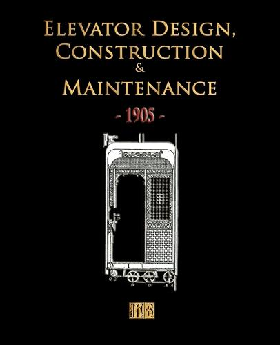 Elevator Design, Construction and Maintenance - 1905 (Paperback)