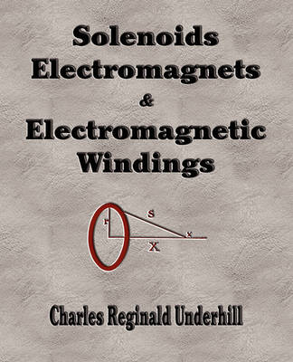 Solenoids, Electromagnets and Electromagnetic Windings (Paperback)