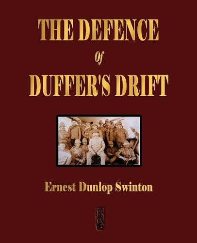 The Defence of Duffer's Drift - A Lesson in the Fundamentals of Small Unit Tactics (Paperback)