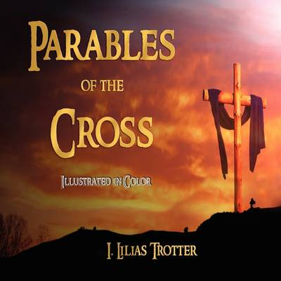 Parables of the Cross - Illustrated in Color (Paperback)
