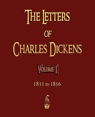 The Letters of Charles Dickens - Volume I - 1833 to 1856 (Paperback)