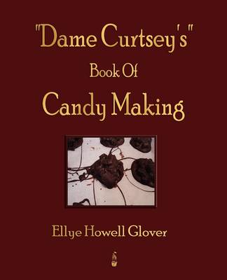 """Dame Curtsey's"" Book Of Candy Making - 1920 (Paperback)"