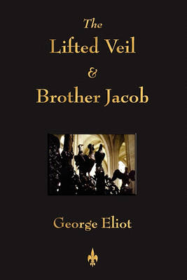 The Lifted Veil and Brother Jacob (Paperback)