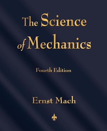 The Science of Mechanics: A Critical and Historical Account of Its Development (Paperback)