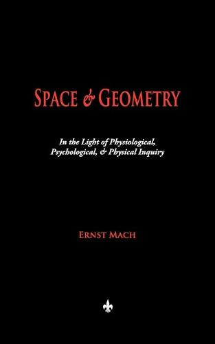 Space and Geometry: In the Light of Physiological, Psychological, and Physical Inquiry (Paperback)