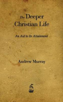 The Deeper Christian Life: An Aid to Its Attainment (Paperback)