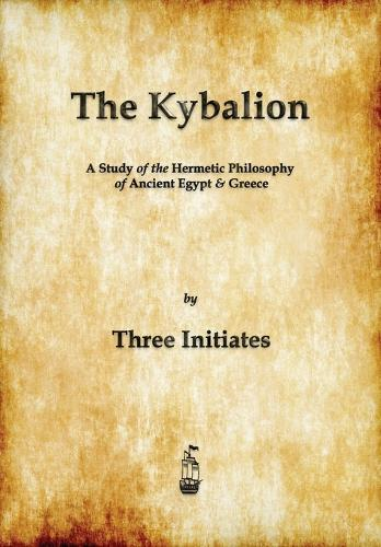 The Kybalion: A Study of The Hermetic Philosophy of Ancient Egypt and Greece (Paperback)