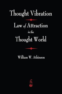 Thought Vibration: The Law of Attraction in the Thought World (Paperback)