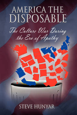 America the Disposable: The Culture War During the Era of Apathy (Paperback)