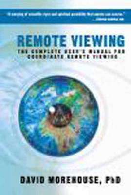 Remote Viewing: The Complete User's Manual for Coordinate Remote Viewing