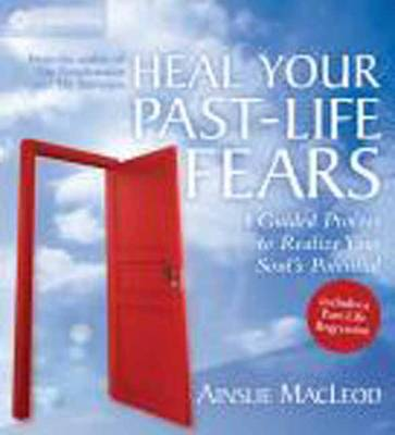 Heal Your Past-Life Fears: A Guided Process to Realize Your Soul's Potential (CD-Audio)