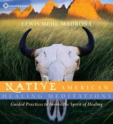 Native American Healing Meditations: Guided Practices to Invoke the Spirit of Healing (CD-Audio)